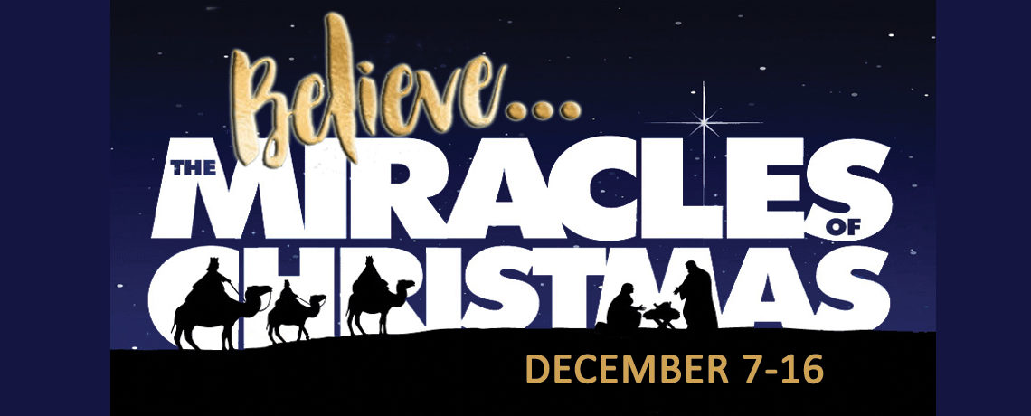 Believe…The Miracles of Christmas ~ December 7-16