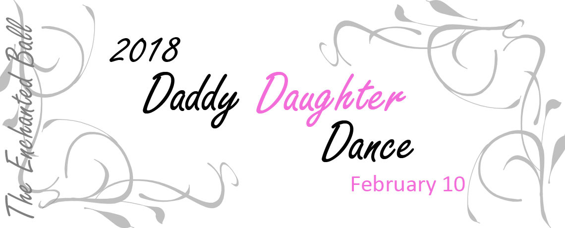 2018 Daddy Daughter Dance ~ February 10