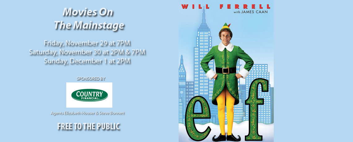 Movies On The Mainstage – Elf ~ November 29 – December 1