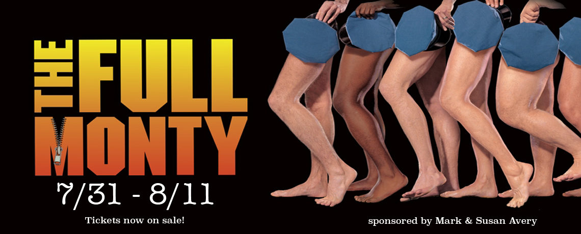 The Full Monty ~ July 31 – August 11