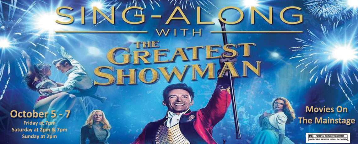 Movies On The Mainstage ~ The Greatest Showman Sing-Along ~ October 5-7
