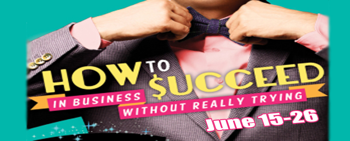 How To Succeed In Business ~ June 15 – 26