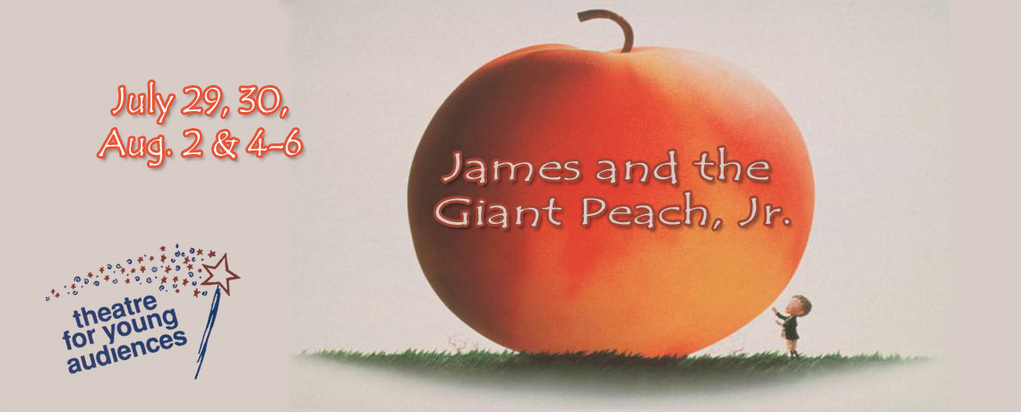 James and the Giant Peach, Jr. ~ July 29, 30, Aug. 2 & 4-6