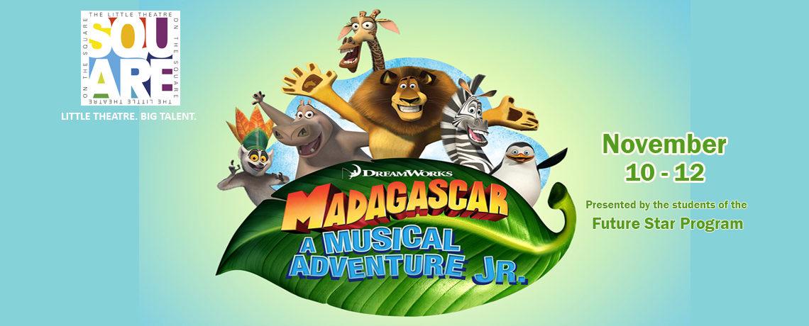 Madagascar – A Musical Adventure, Jr. ~ November 10-12