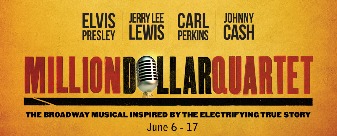 Million Dollar Quartet ~ June 6-17