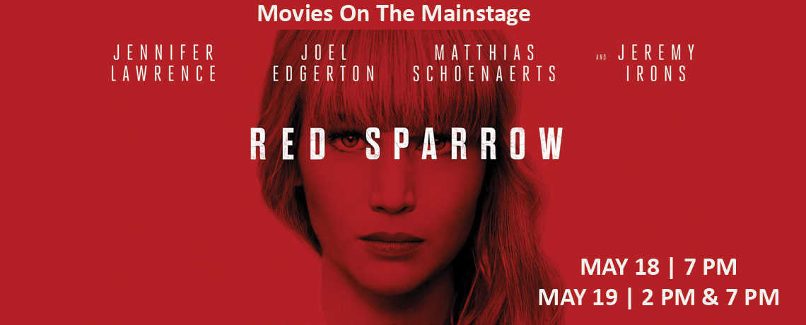 Movies On The Mainstage – Red Sparrow ~ May 18-19