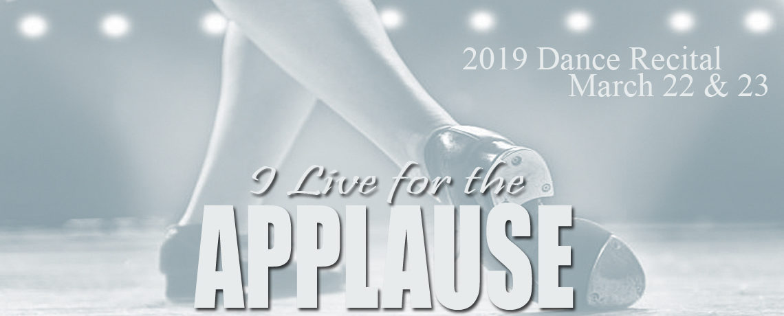 I Live for the Applause – 2019 Dance Recital ~ March 22 & 23
