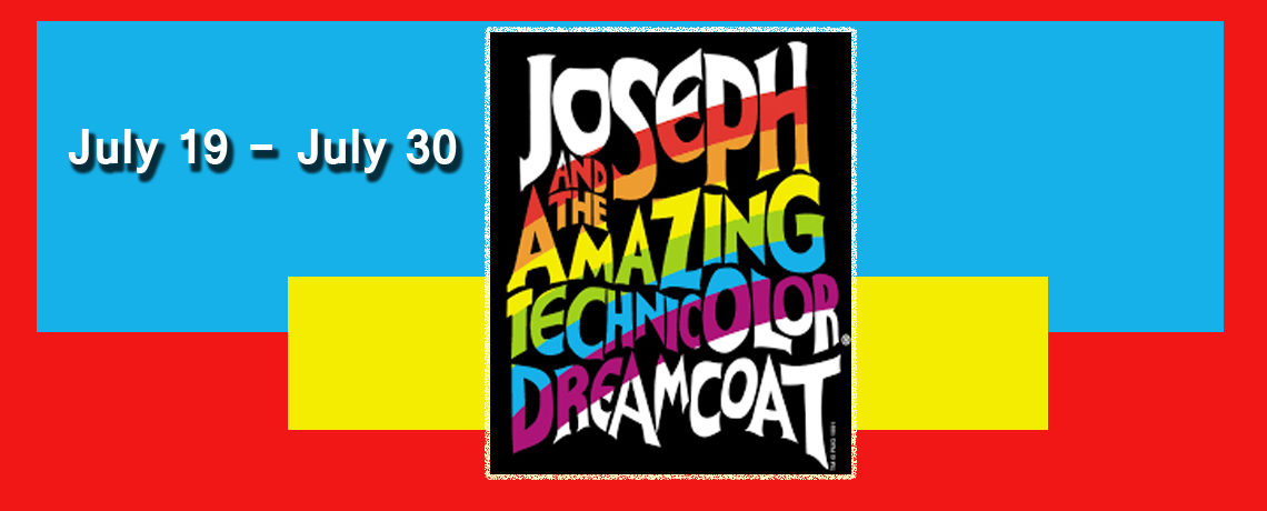 Joseph and the Amazing Technicolor Dreamcoat ~ July 19 – 30