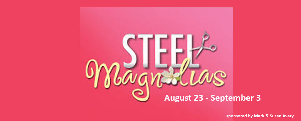 Steel Magnolias ~ August 23 – September 3