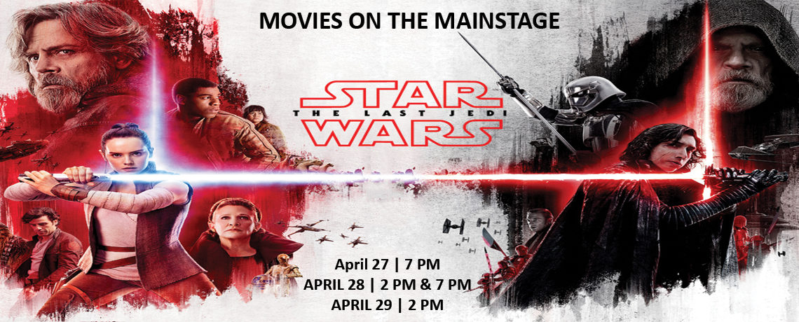 Movies On The Mainstage – Star Wars The Last Jedi ~ April 27-29