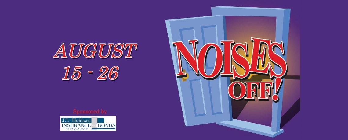 Noises Off! ~ August 15 – 26
