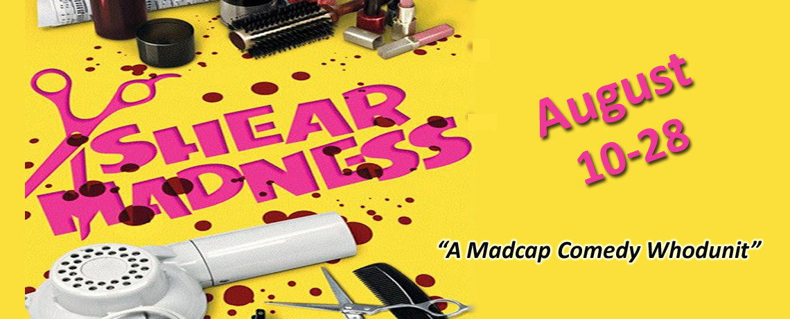 Shear Madness ~ August 10 – 28