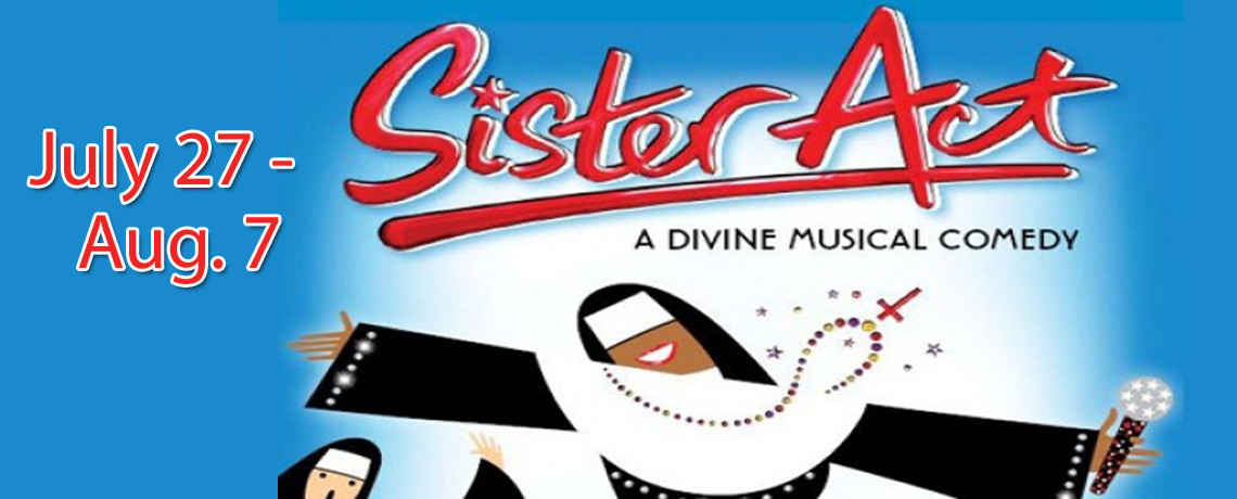 Sister Act ~ July 27 – Aug. 7