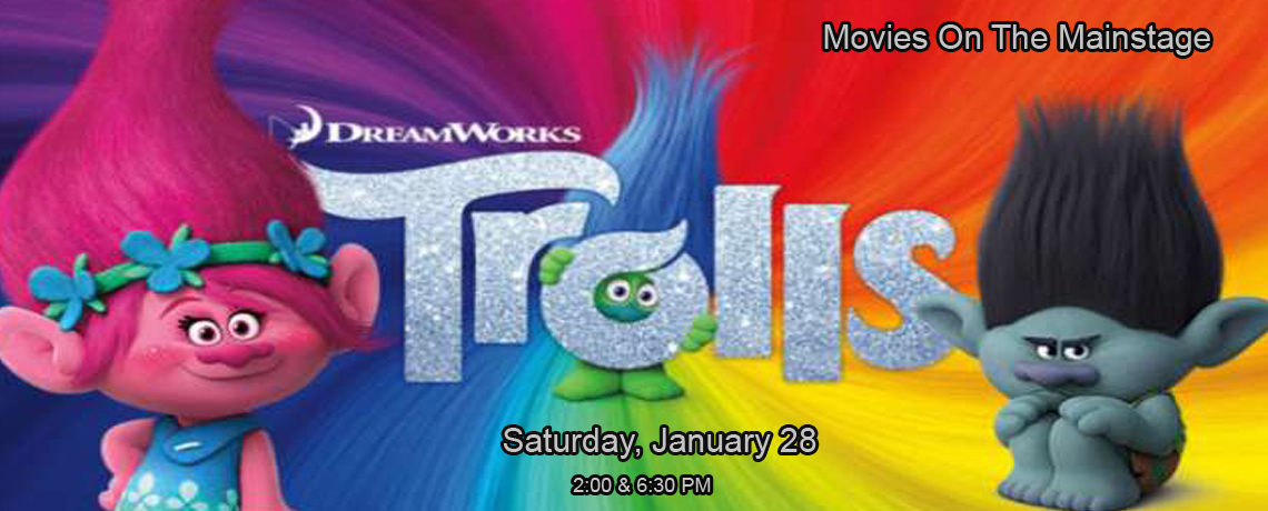 Movies On The Mainstage – Trolls ~ January 28